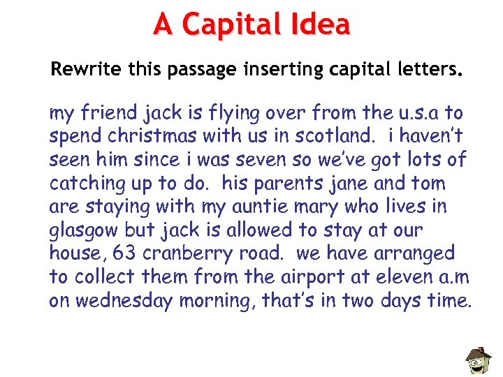 A Capital Idea Rewrite this passage inserting capital letters. my friend jack is flying