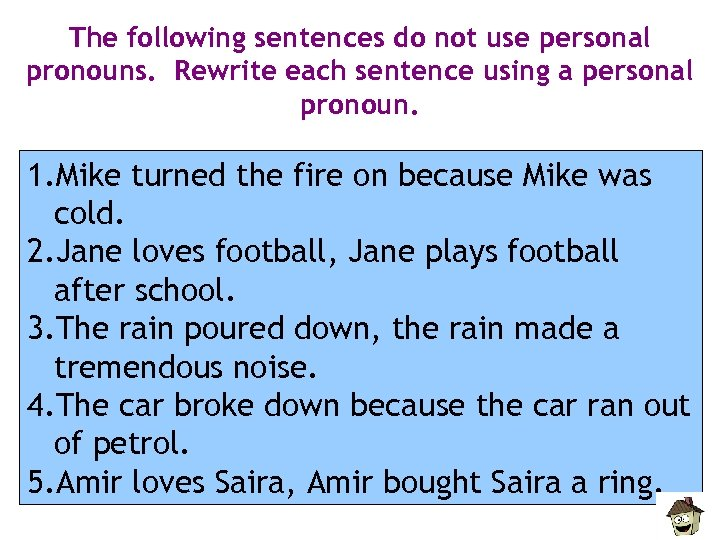The following sentences do not use personal pronouns. Rewrite each sentence using a personal