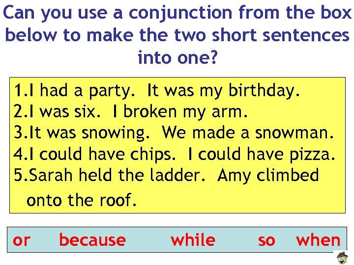 Can you use a conjunction from the box below to make the two short