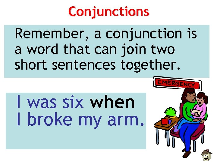 Conjunctions Remember, a conjunction is a word that can join two short sentences together.
