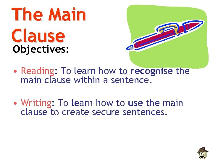 The Main Clause Objectives: • Reading: To learn how to recognise the main clause