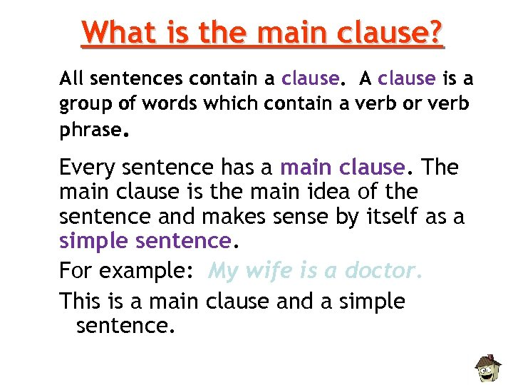 What is the main clause? All sentences contain a clause. A clause is a