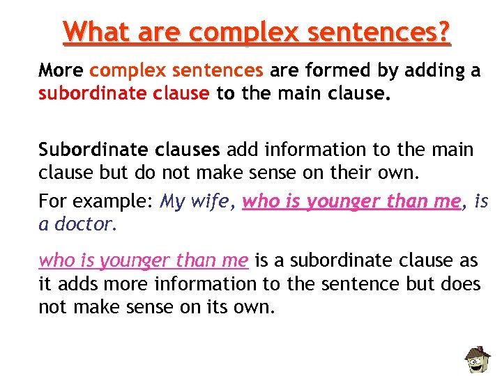 What are complex sentences? More complex sentences are formed by adding a subordinate clause