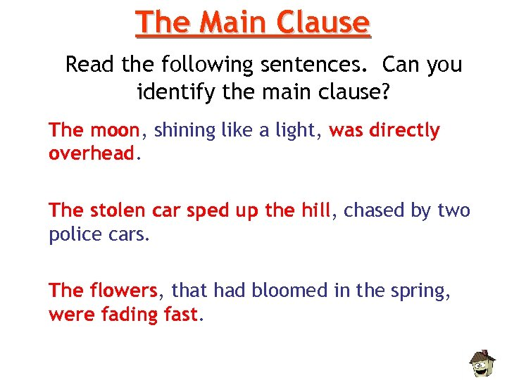 The Main Clause Read the following sentences. Can you identify the main clause? The