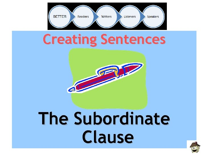 Creating Sentences The Subordinate Clause