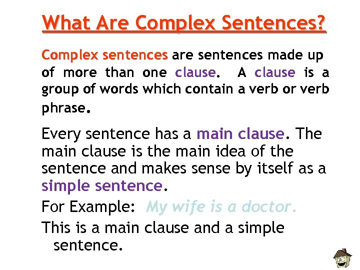 What Are Complex Sentences? Complex sentences are sentences made up of more than one