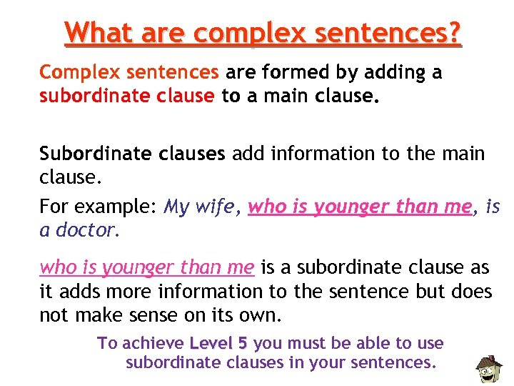 What are complex sentences? Complex sentences are formed by adding a subordinate clause to