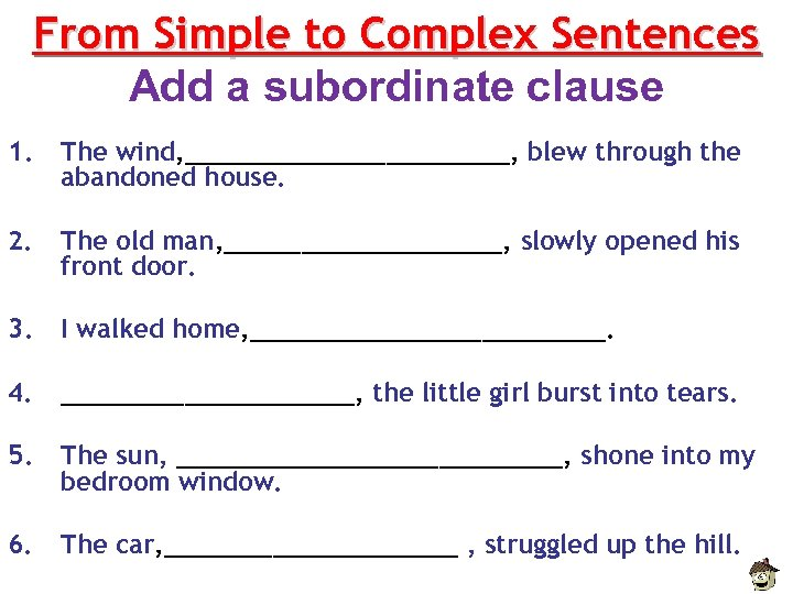From Simple to Complex Sentences Add a subordinate clause 1. The wind, ___________, blew