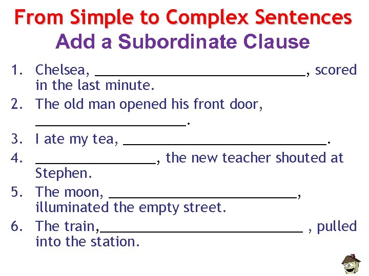From Simple to Complex Sentences Add a Subordinate Clause 1. Chelsea, ______________, scored in