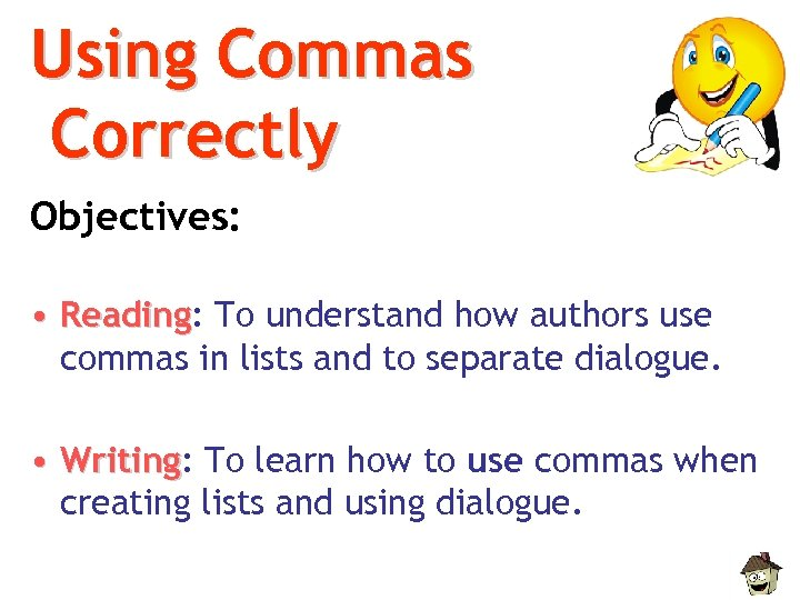 Using Commas Correctly Objectives: • Reading: To understand how authors use Reading commas in