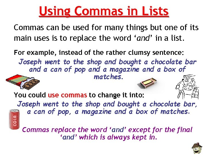 Using Commas in Lists Commas can be used for many things but one of
