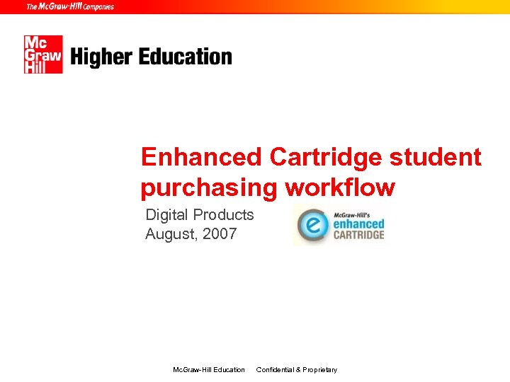 Enhanced Cartridge student purchasing workflow Digital Products August, 2007 Mc. Graw-Hill Education Confidential &