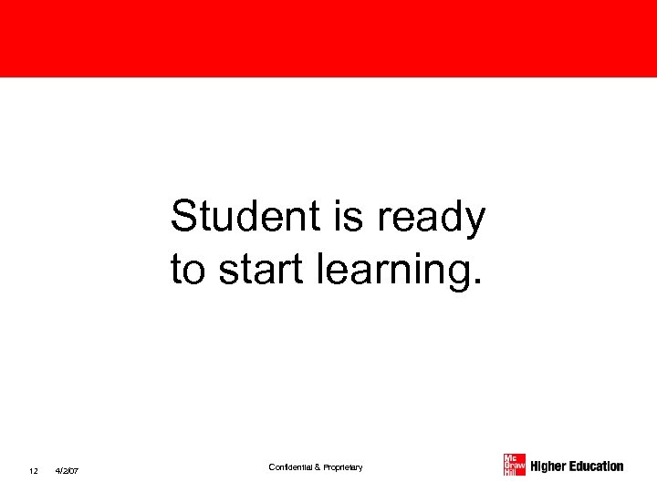 Student is ready to start learning. 12 4/2/07 Confidential & Proprietary