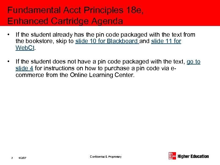 Fundamental Acct Principles 18 e, Enhanced Cartridge Agenda • If the student already has
