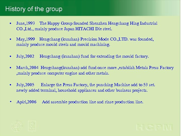 History of the group 公司简介 • June, 1993 The Happy Group founded Shenzhen Hengchang