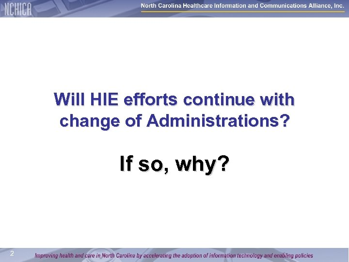 Will HIE efforts continue with change of Administrations? If so, why? 2