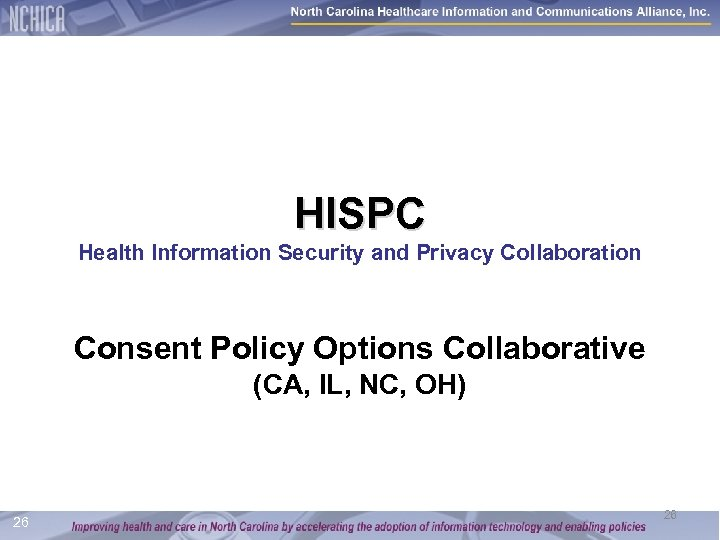 HISPC Health Information Security and Privacy Collaboration Consent Policy Options Collaborative (CA, IL, NC,