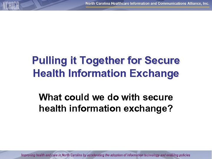 Pulling it Together for Secure Health Information Exchange What could we do with secure