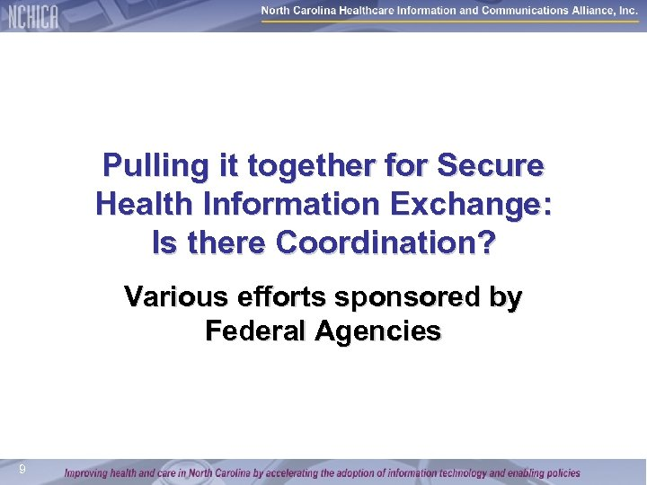 Pulling it together for Secure Health Information Exchange: Is there Coordination? Various efforts sponsored