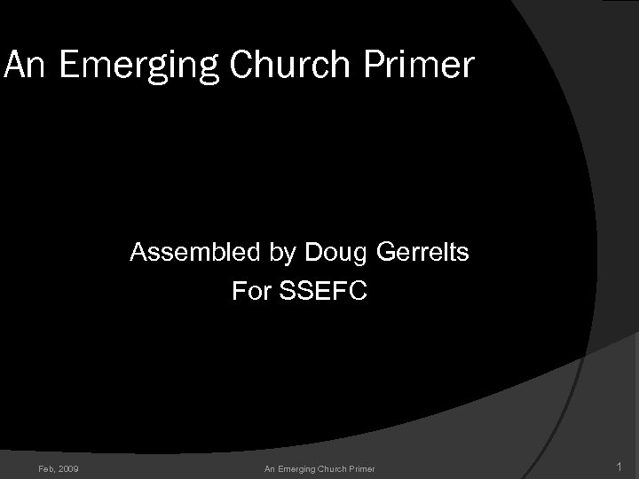 An Emerging Church Primer Assembled by Doug Gerrelts For SSEFC Feb, 2009 An Emerging