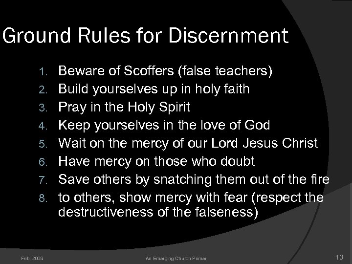 Ground Rules for Discernment 1. 2. 3. 4. 5. 6. 7. 8. Feb, 2009