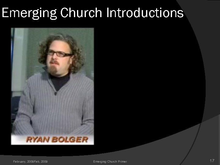 Emerging Church Introductions February, 2009 Feb, 2009 Emerging Church Primer 17