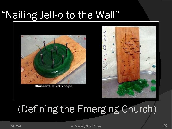 """Nailing Jell-o to the Wall"" (Defining the Emerging Church) Feb, 2009 An Emerging Church"