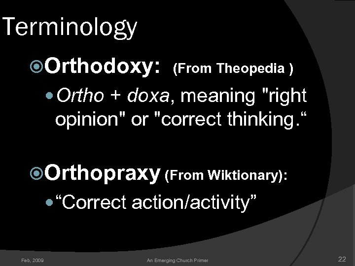 Terminology Orthodoxy: (From Theopedia ) Ortho + doxa, meaning