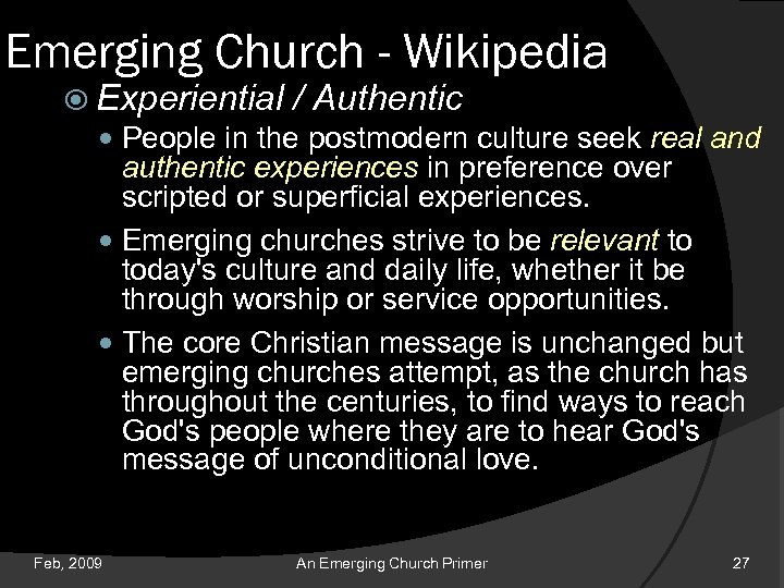 Emerging Church - Wikipedia Experiential / Authentic People in the postmodern culture seek real