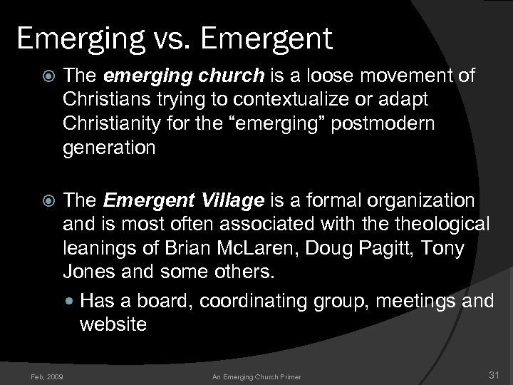 Emerging vs. Emergent The emerging church is a loose movement of Christians trying to
