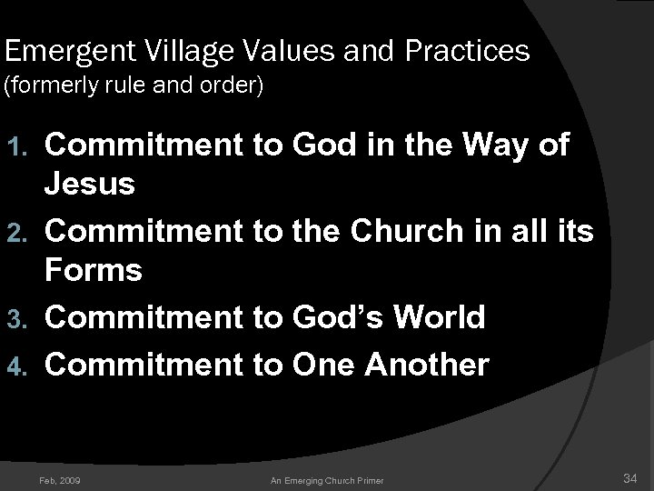 Emergent Village Values and Practices (formerly rule and order) Commitment to God in the