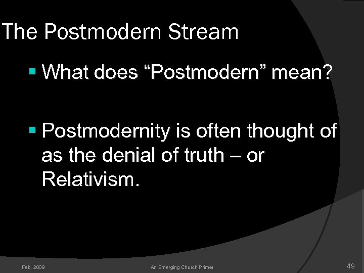 "The Postmodern Stream § What does ""Postmodern"" mean? § Postmodernity is often thought of"