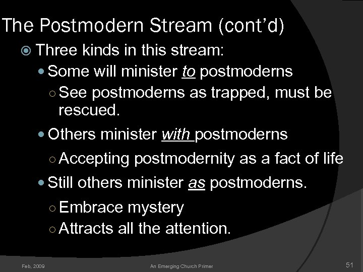 The Postmodern Stream (cont'd) Three kinds in this stream: Some will minister to postmoderns