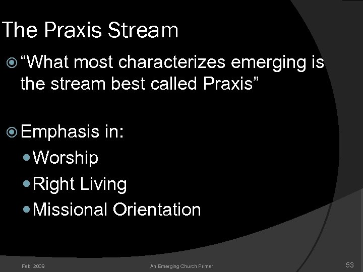 "The Praxis Stream ""What most characterizes emerging is the stream best called Praxis"" Emphasis"