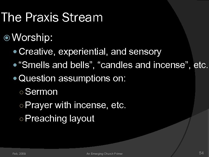 "The Praxis Stream Worship: Creative, experiential, and sensory ""Smells and bells"", ""candles and incense"","