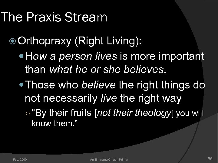 The Praxis Stream Orthopraxy (Right Living): How a person lives is more important than