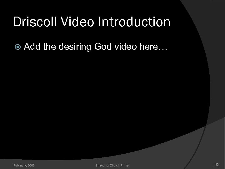 Driscoll Video Introduction Add the desiring God video here… February, 2009 Emerging Church Primer