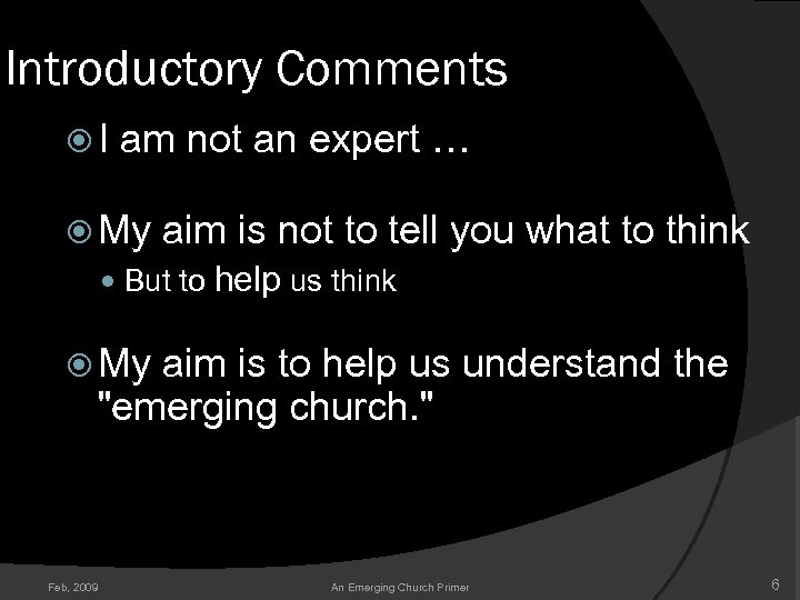 Introductory Comments I am not an expert … My aim is not to tell