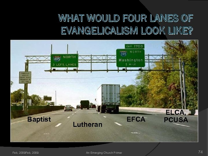 WHAT WOULD FOUR LANES OF EVANGELICALISM LOOK LIKE? Baptist Feb, 2009 Lutheran An Emerging