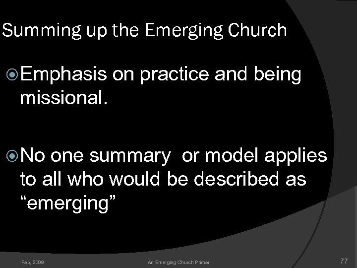 Summing up the Emerging Church Emphasis on practice and being missional. No one summary