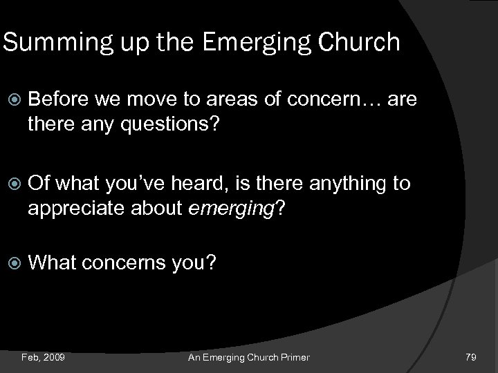 Summing up the Emerging Church Before we move to areas of concern… are there