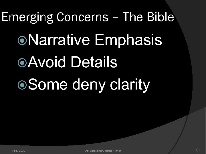 Emerging Concerns – The Bible Narrative Emphasis Avoid Details Some deny clarity Feb, 2009