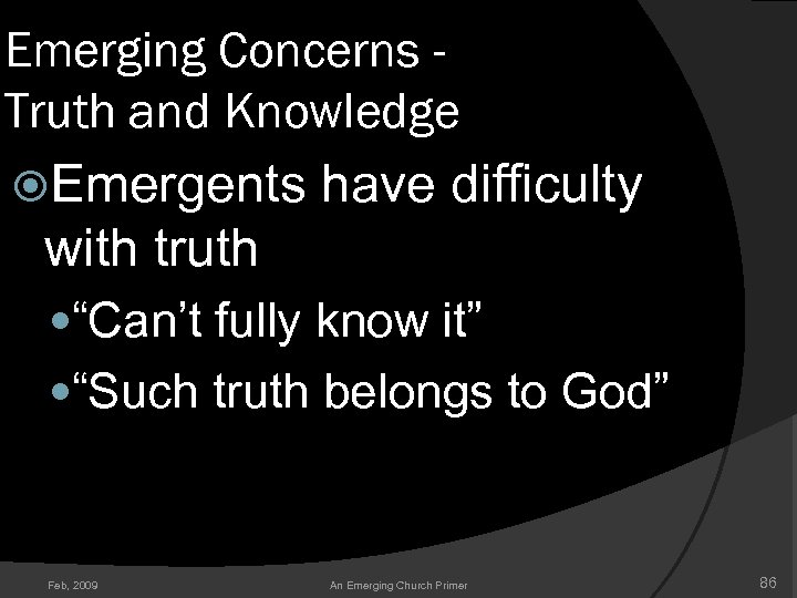 "Emerging Concerns Truth and Knowledge Emergents have difficulty with truth ""Can't fully know it"""