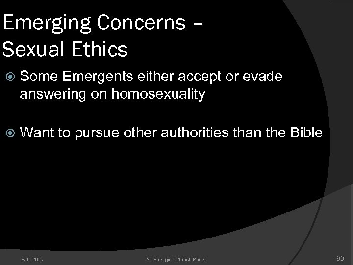 Emerging Concerns – Sexual Ethics Some Emergents either accept or evade answering on homosexuality