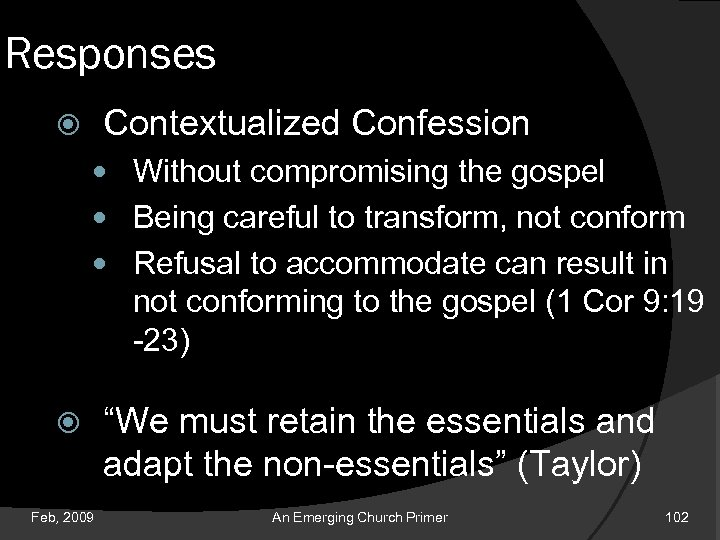 Responses Contextualized Confession Without compromising the gospel Being careful to transform, not conform Refusal
