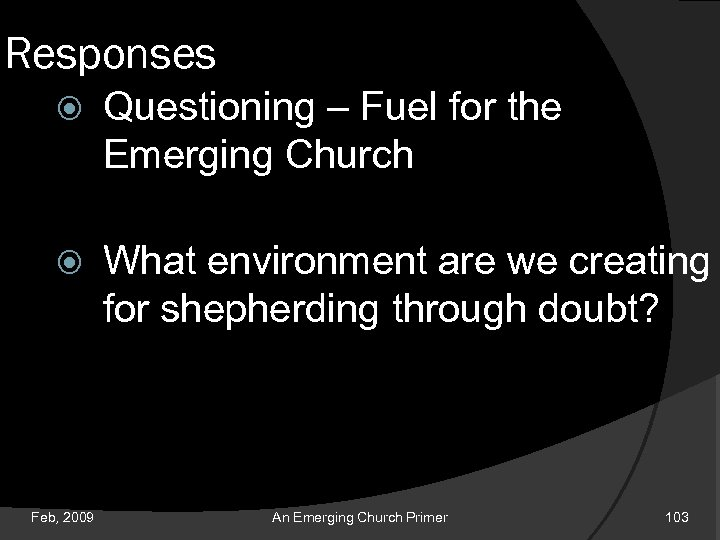 Responses Questioning – Fuel for the Emerging Church What environment are we creating for