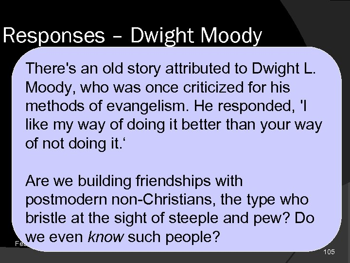 Responses – Dwight Moody There's an old story attributed to Dwight L. Moody, who