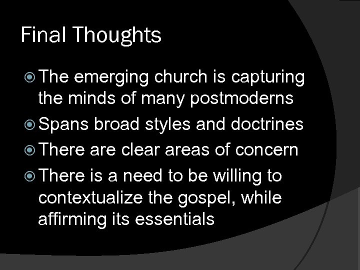 Final Thoughts The emerging church is capturing the minds of many postmoderns Spans broad