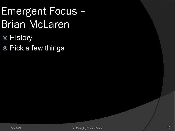 Emergent Focus – Brian Mc. Laren History Pick a few things Feb, 2009 An