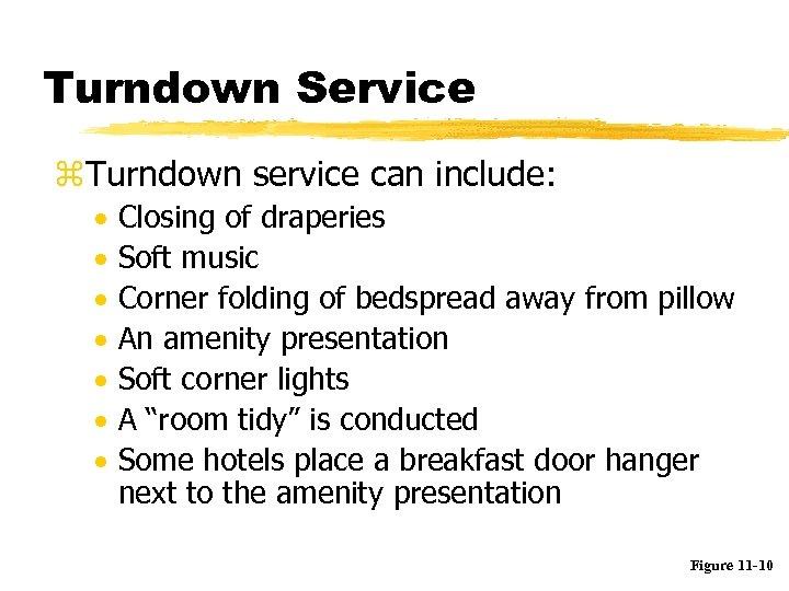 Turndown Service z. Turndown service can include: · · · · Closing of draperies